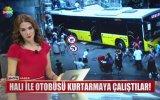 Halı ile Otobüs Kurtarmak  İstanbul