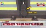 Metrobüste Sıkışan Ayak Tartışması  İstanbul