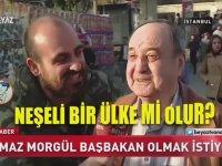 Yılmaz Morgül'ün Başbakan Olma İsteğini Halka Sormak
