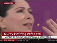 Nuray Hafiftaş'ın Hayatını Kaybetmesi