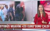 Kadın Yolcunun Çantasından 420 Euro Çalan Muavin