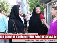 Adnan Oktar'ı Savunan Kadınlar  Vs. Tepki Gösteren Vatandaşlar