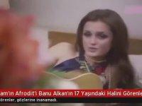 Banu Alkan'ın 17 Yaşındaki Hali