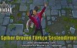 Spiker Draven Türkçe Seslendirme