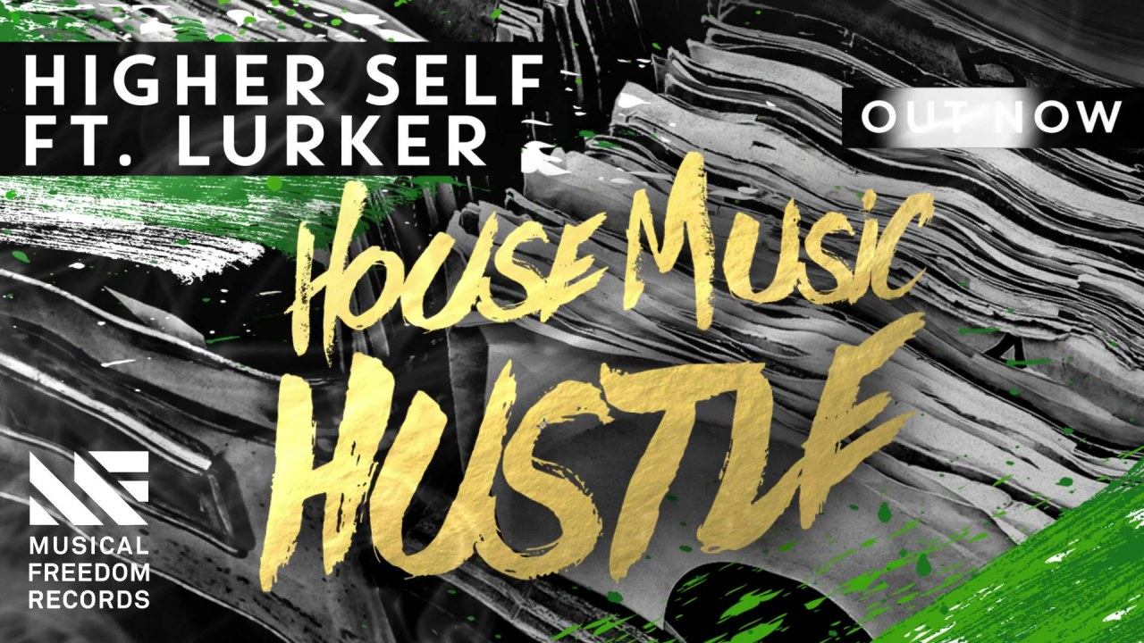 Higher self ft lurker house music hustle out now for House music today