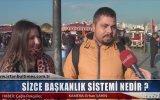 Sizce Başkanlık Sistemi Nedir  Sokak Röportajı