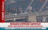 Boğaziçi Köprüsü'nde Trafiğin Durdurulması