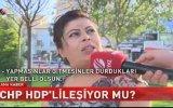 CHP HDP'lileşiyor mu İşte Sokağın Yanıtı