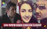 Şaka Yapayım Derken Sevgilisini Öldüren Türk