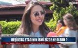 Yeni Beşiktaş Stadının İsmi Ne Olsun  Sokak Röportajı