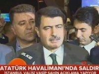 İstanbul Valisi'nden Atatürk Havalimanı Saldırısı Açıklaması