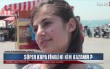 Süper Kupa Finalini Kim Kazanır  Sokak Röportajı