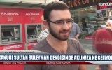 Kanuni Sultan Süleyman Dendiğinde Aklınıza Ne Geliyor  Sokak Röportajı