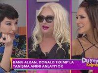 Banu Alkan - Trump Beni Tepeden Tırnağa Süzdü
