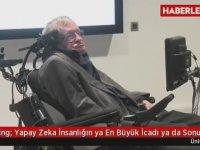 Hawking: Yapay Zeka İnsanlığın ya En Büyük İcadı ya da Sonu Olur