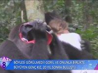 Goril iel Büyüyen Genç Kız'ın 20 yıl Sonra Buluşması