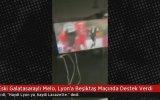 GS'li Melo'nun Lyon'a Beşiktaş Maçında Destek Vermesi
