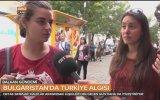 Bulgaristan Halkı Türkiye Hakkında Ne Düşünüyor