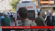 Tokat'ta Taşlı, Sopalı Kavga: 11 Yaralı
