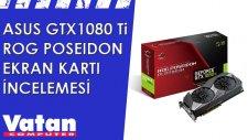Asus GTX1080 Ti Rog Poseidon Platinum Ekran Kartı İncelemesi