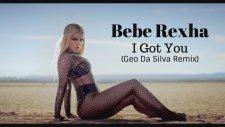 Bebe Rexha - I Got You  (Geo Da Silva Remix)