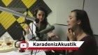 Merve Yavuz & Burcu Yeşilbaş - Adam Gibi (Karadeniz Akustik)