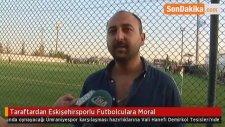 Taraftardan Eskişehirsporlu Futbolculara Moral