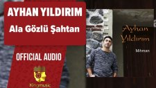 Ayhan Yıldırım - Ala Gözlü Şahtan - ( Official Audio )