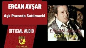 Ercan Avşar - Aşk Pazarda Satılmazki - ( Official Audio )