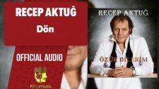 Recep Aktuğ - Dön - ( Official Audio )