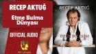 Recep Aktuğ - Etme Bulma Dünyası - ( Official Audio )