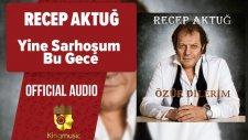 Recep Aktuğ - Yine Sarhoşum Bu Gece - ( Official Audio )