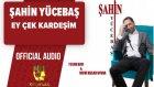 Şahin Yücebaş - Ey Çek Kardeşim - ( Official Audio )