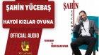 Şahin Yücebaş - Haydi Kızlar Oyuna - ( Official Audio )