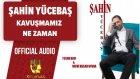Şahin Yücebaş - Kavuşmamız Ne Zaman - ( Official Audio )