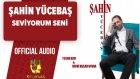 Şahin Yücebaş - Seviyorum Seni - ( Official Audio )