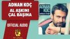 Adnan Koç - Al Aşkını Çal Başına - ( Official Audio )