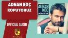 Adnan Koç - Kopuyoruz - ( Official Audio )