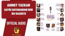 Ahmet Yazkan - Gayrı Dayanamam Ben Bu Hasrete - ( Official Audio )