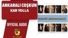 Ankaralı Coşkun - Kar Yolla - ( Official Audio )
