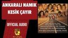 Ankaralı Namık - Kesik Çayır - ( Official Audio )