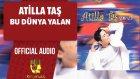 Atilla Taş - Bu Dünya Yalan - ( Official Audio )