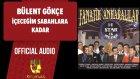 Bülent Gökçe - İçeceğim Sabahlara Kadar - ( Official Audio )
