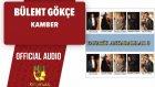 Bülent Gökçe - Kamber - ( Official Audio )