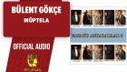 Bülent Gökçe - Müptela - ( Official Audio )
