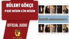 Bülent Gökçe - Peri Misin Cin Misin - ( Official Audio )