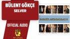 Bülent Gökçe - Selver - ( Official Audio )