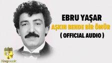Ebru Yaşar - Aşkın Bende Bir Ömür - ( Official Audio )