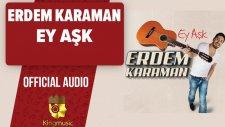 Erdem Karaman - Ey Aşk - ( Official Audio )