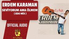 Erdem Karaman - Seviyorum Ama Ölmem - Edo Mix ( Official Audio )
